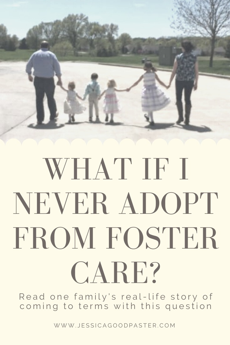 What if I Never Adopt from Foster Care   jessicagoodpaster.com